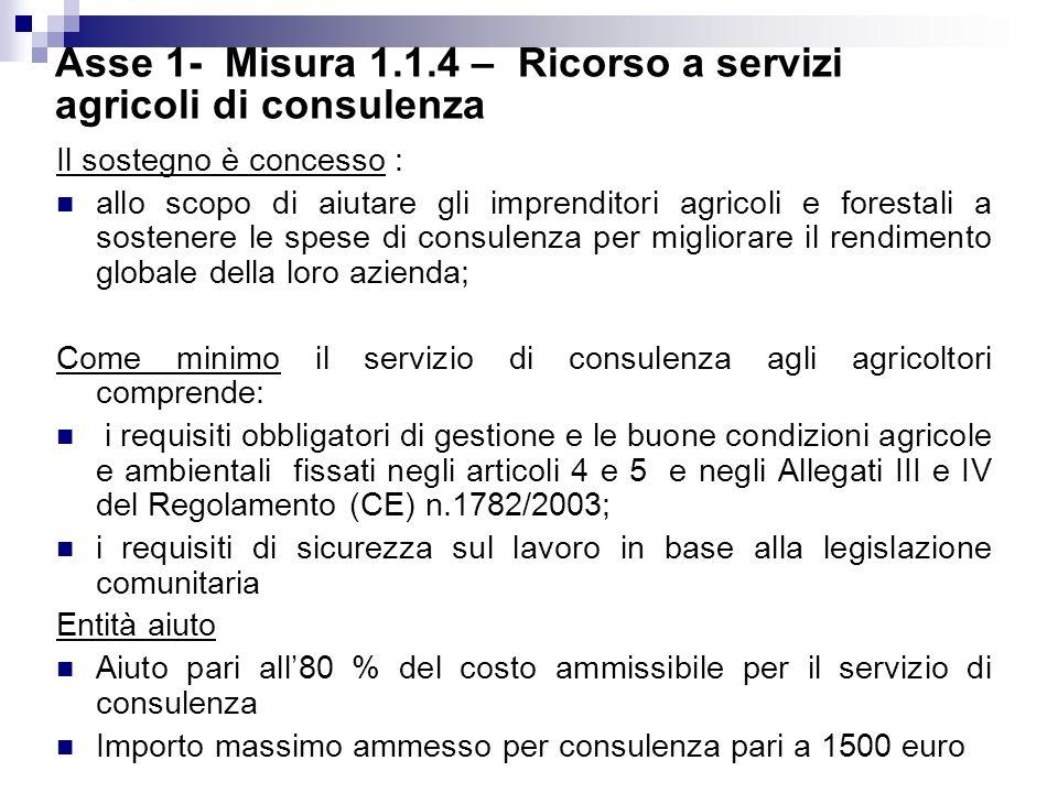 Asse 1- Misura 1.1.4 – Ricorso a servizi agricoli di consulenza Il sostegno è concesso : allo scopo di aiutare gli imprenditori agricoli e forestali a