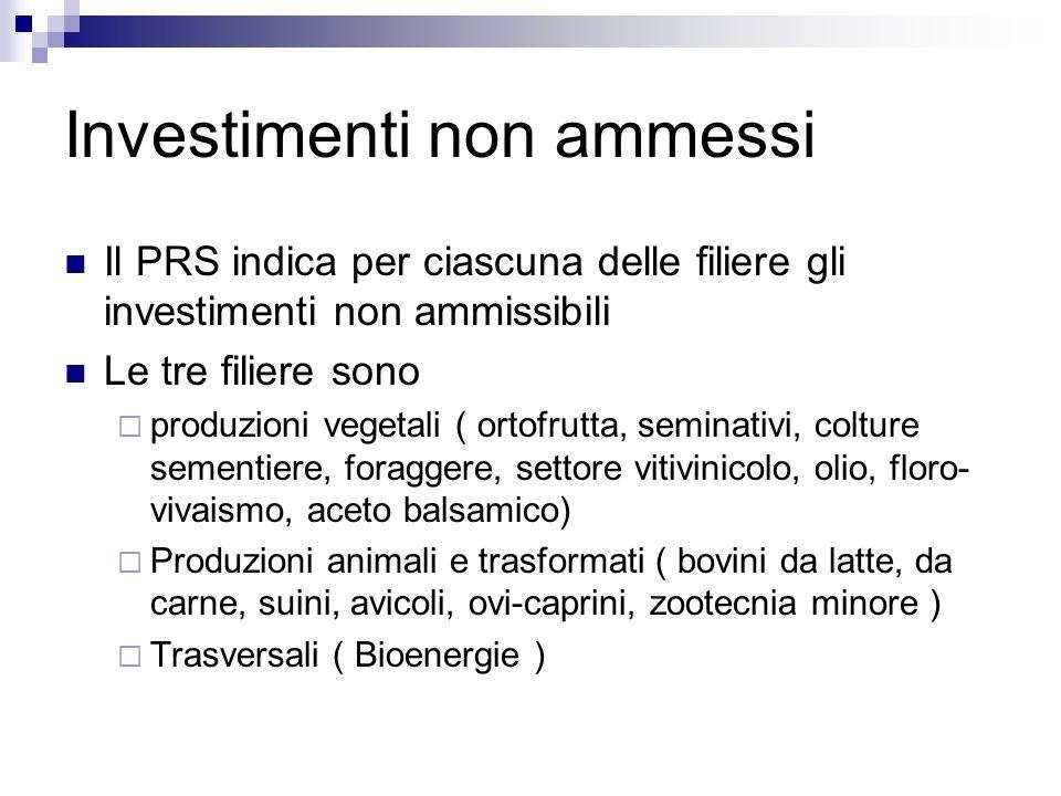 Investimenti non ammessi Il PRS indica per ciascuna delle filiere gli investimenti non ammissibili Le tre filiere sono produzioni vegetali ( ortofrutt