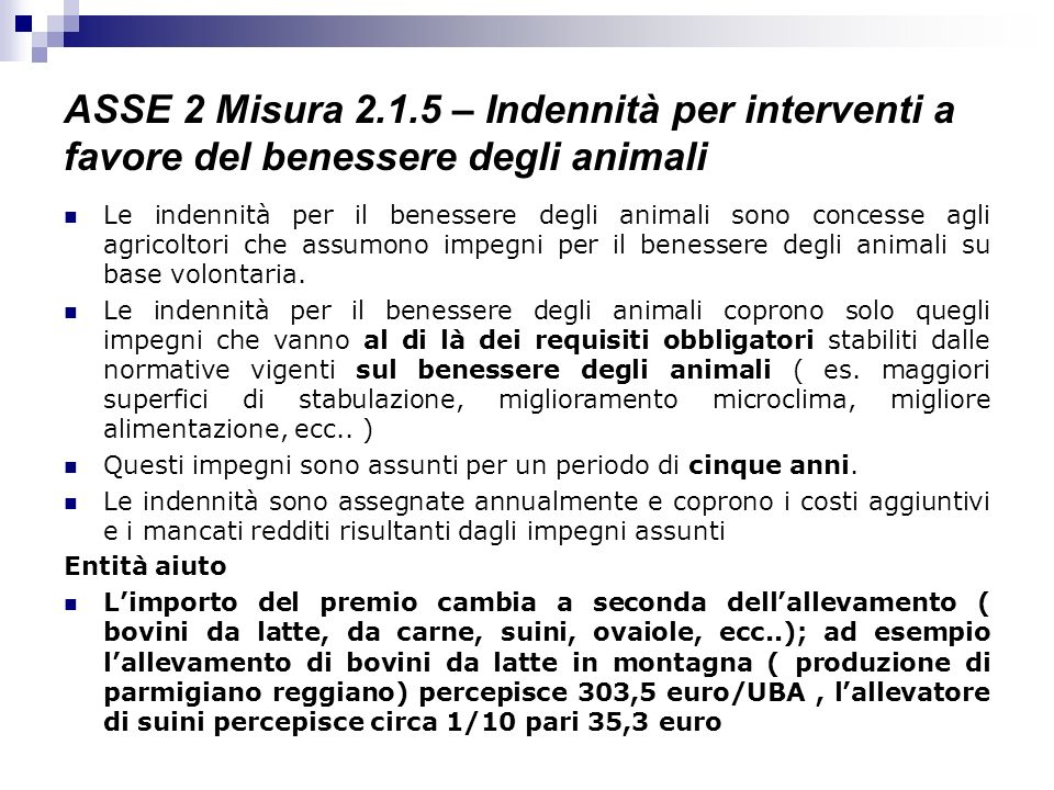 ASSE 2 Misura 2.1.5 – Indennità per interventi a favore del benessere degli animali Le indennità per il benessere degli animali sono concesse agli agr