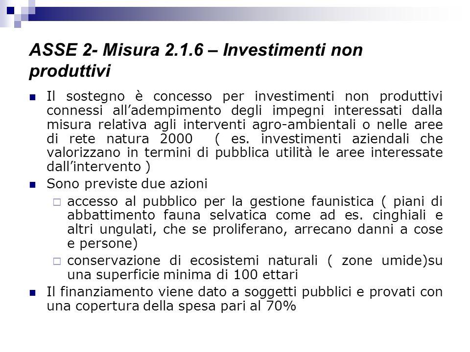 ASSE 2- Misura 2.1.6 – Investimenti non produttivi Il sostegno è concesso per investimenti non produttivi connessi alladempimento degli impegni intere