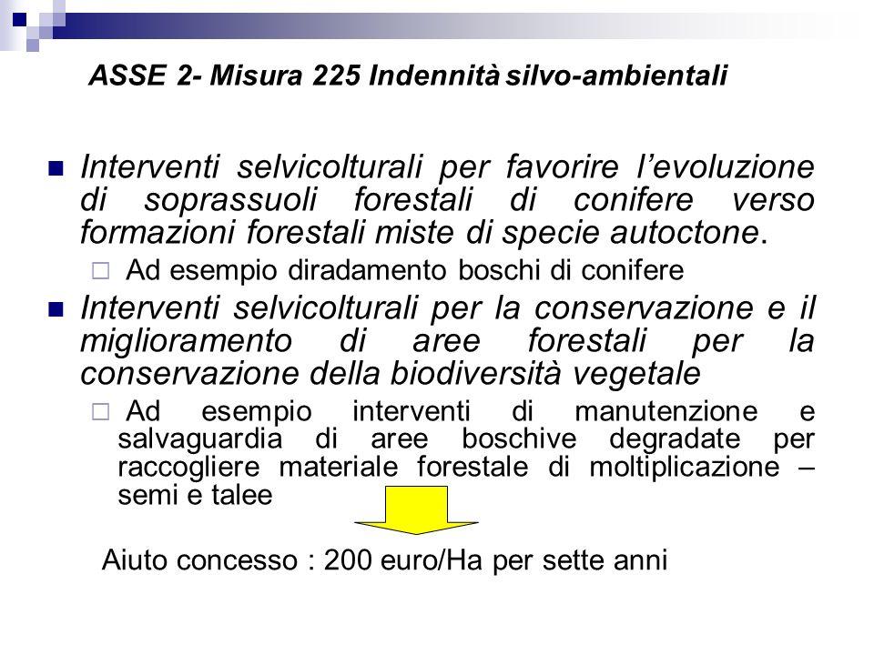 ASSE 2- Misura 225 Indennità silvo-ambientali Interventi selvicolturali per favorire levoluzione di soprassuoli forestali di conifere verso formazioni