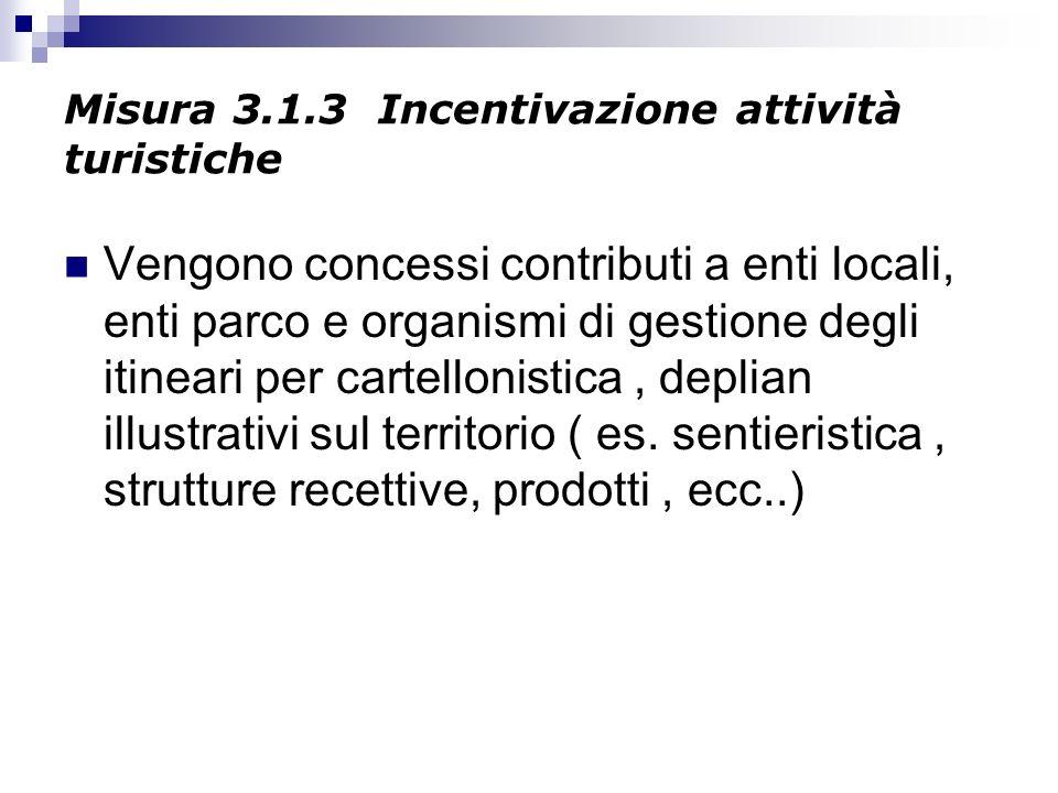 Misura 3.1.3 Incentivazione attività turistiche Vengono concessi contributi a enti locali, enti parco e organismi di gestione degli itineari per carte