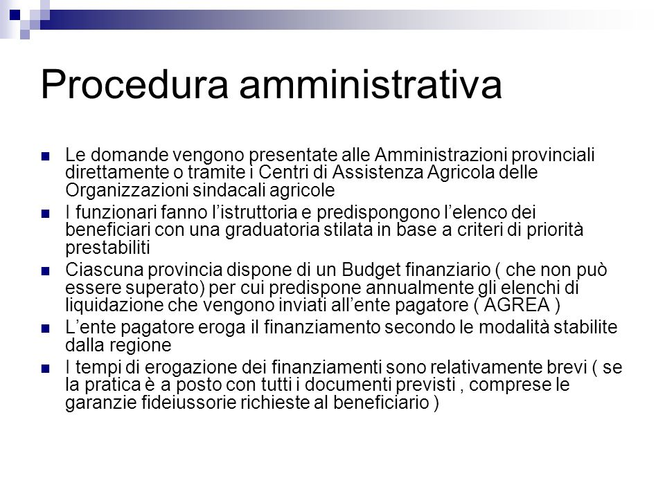 Procedura amministrativa Le domande vengono presentate alle Amministrazioni provinciali direttamente o tramite i Centri di Assistenza Agricola delle O
