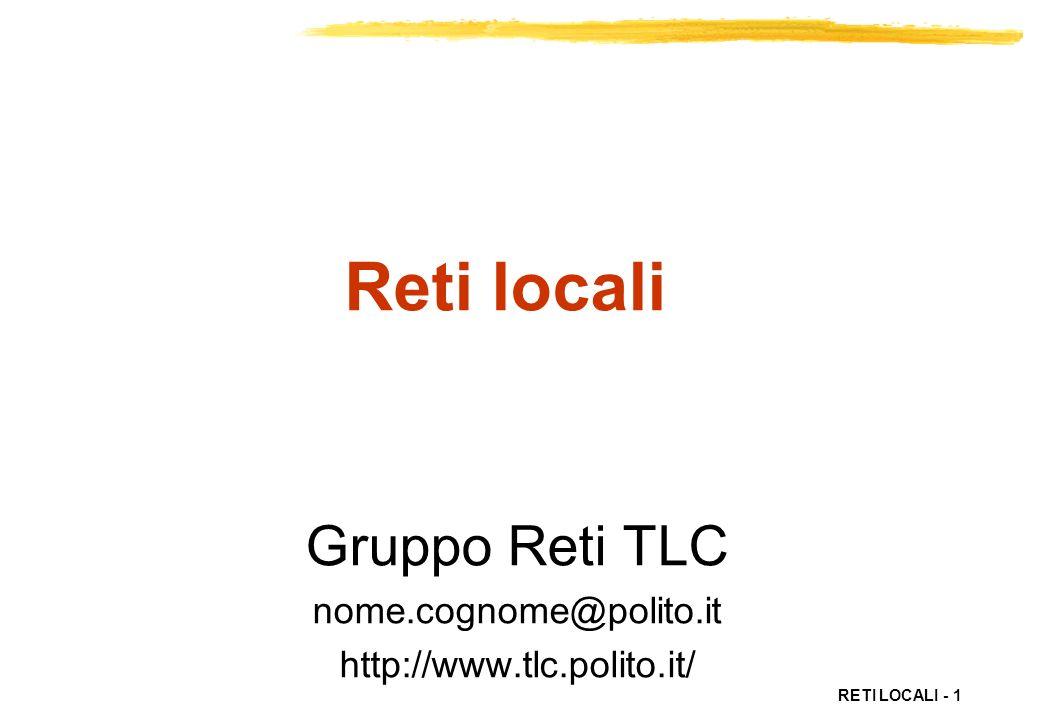RETI LOCALI - 1 Reti locali Gruppo Reti TLC nome.cognome@polito.it http://www.tlc.polito.it/