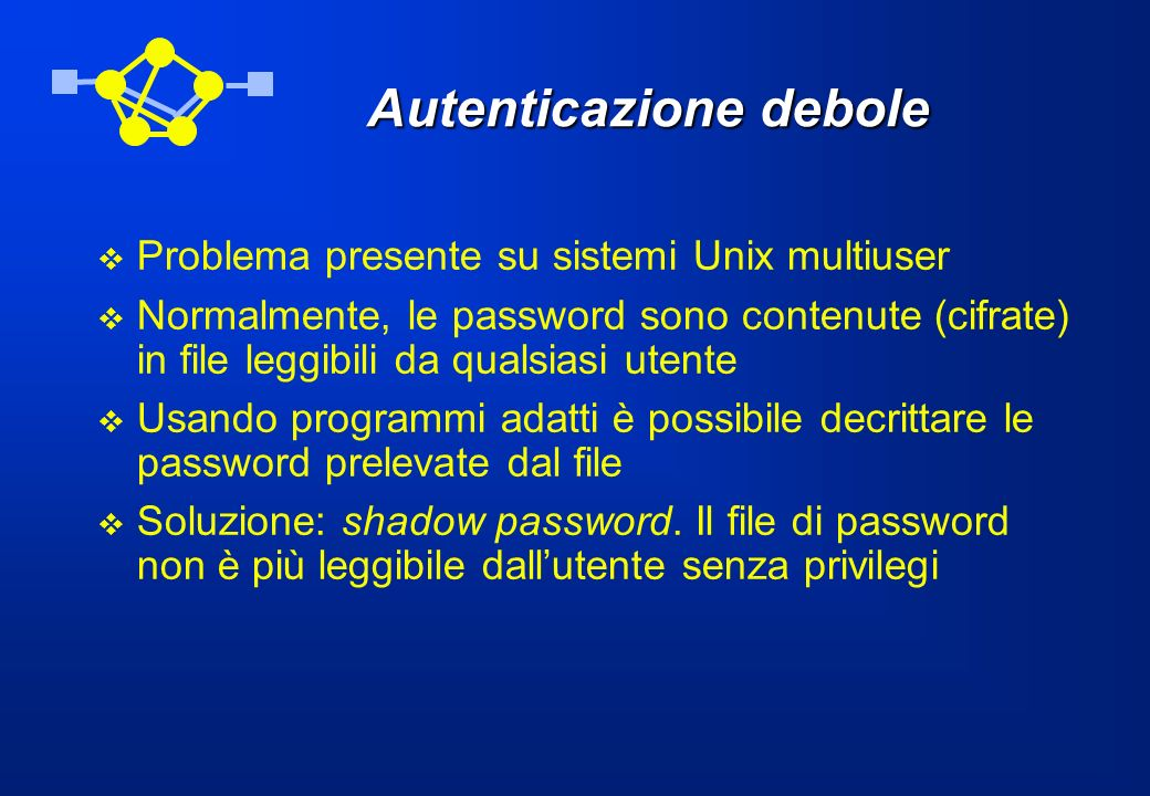 Monitoraggio di password Diverse tecniche: –Normalmente, un telnet o ftp tra sistemi Unix invia le password in chiaro in rete.