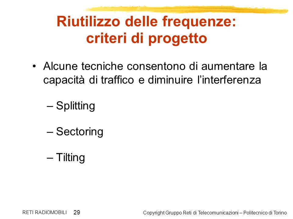 Copyright Gruppo Reti di Telecomunicazioni – Politecnico di Torino RETI RADIOMOBILI 29 Riutilizzo delle frequenze: criteri di progetto Alcune tecniche