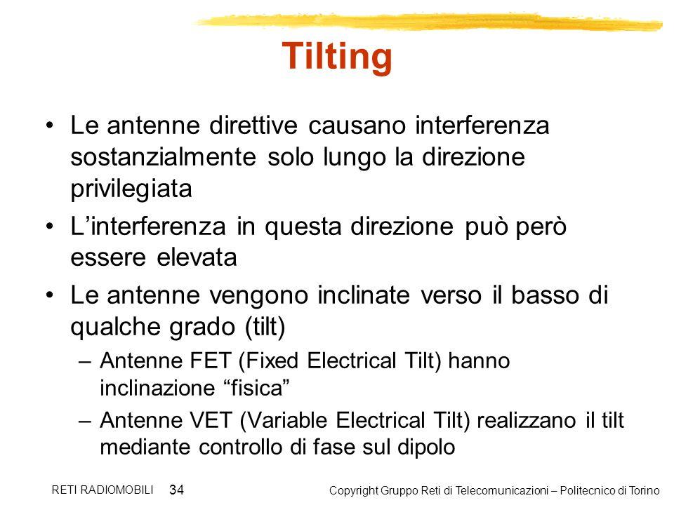 Copyright Gruppo Reti di Telecomunicazioni – Politecnico di Torino RETI RADIOMOBILI 34 Tilting Le antenne direttive causano interferenza sostanzialmen