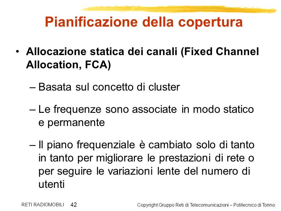 Copyright Gruppo Reti di Telecomunicazioni – Politecnico di Torino RETI RADIOMOBILI 42 Pianificazione della copertura Allocazione statica dei canali (