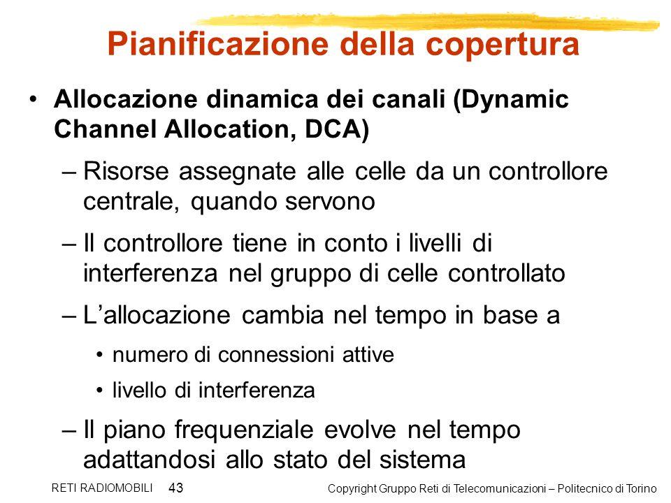 Copyright Gruppo Reti di Telecomunicazioni – Politecnico di Torino RETI RADIOMOBILI 43 Pianificazione della copertura Allocazione dinamica dei canali