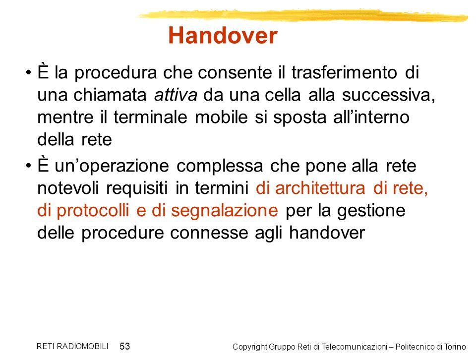 Copyright Gruppo Reti di Telecomunicazioni – Politecnico di Torino RETI RADIOMOBILI 53 Handover È la procedura che consente il trasferimento di una ch