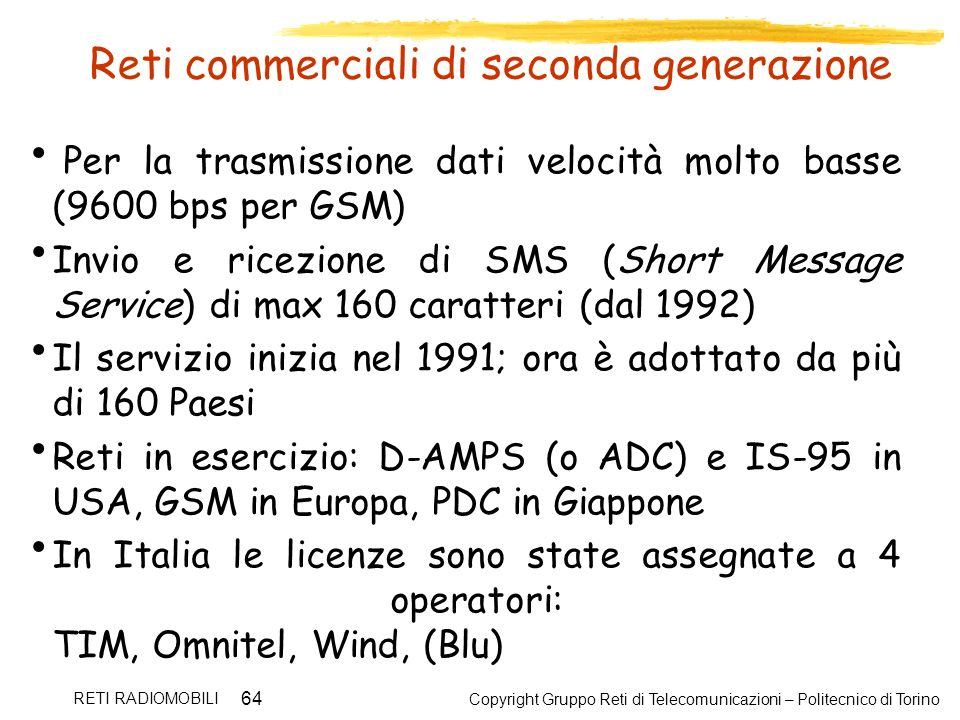 Copyright Gruppo Reti di Telecomunicazioni – Politecnico di Torino RETI RADIOMOBILI 64 Reti commerciali di seconda generazione Per la trasmissione dat