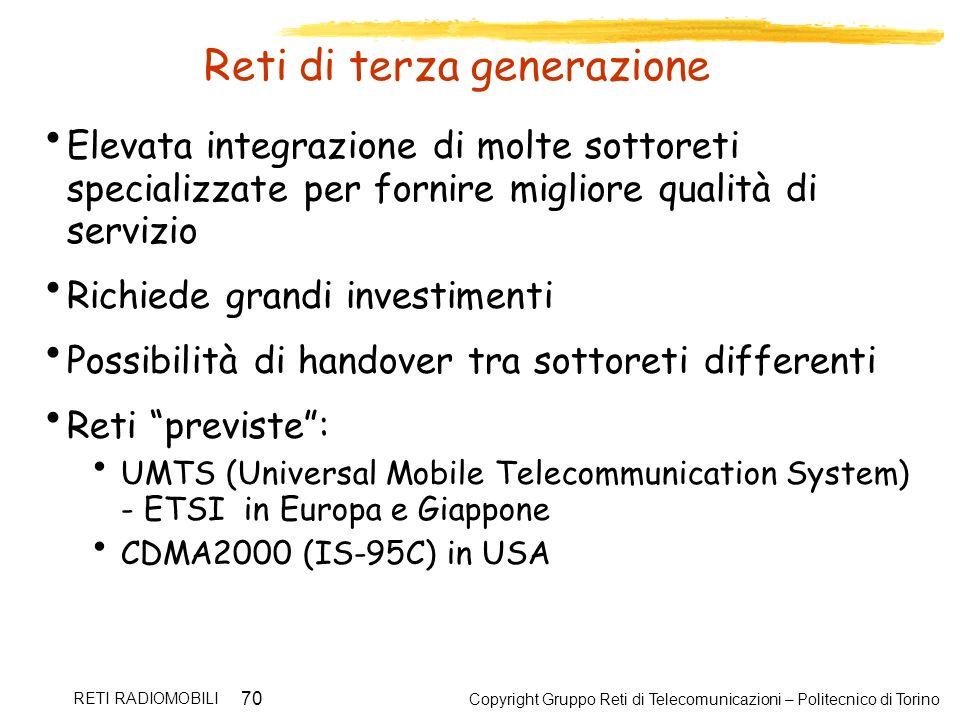 Copyright Gruppo Reti di Telecomunicazioni – Politecnico di Torino RETI RADIOMOBILI 70 Reti di terza generazione Elevata integrazione di molte sottore