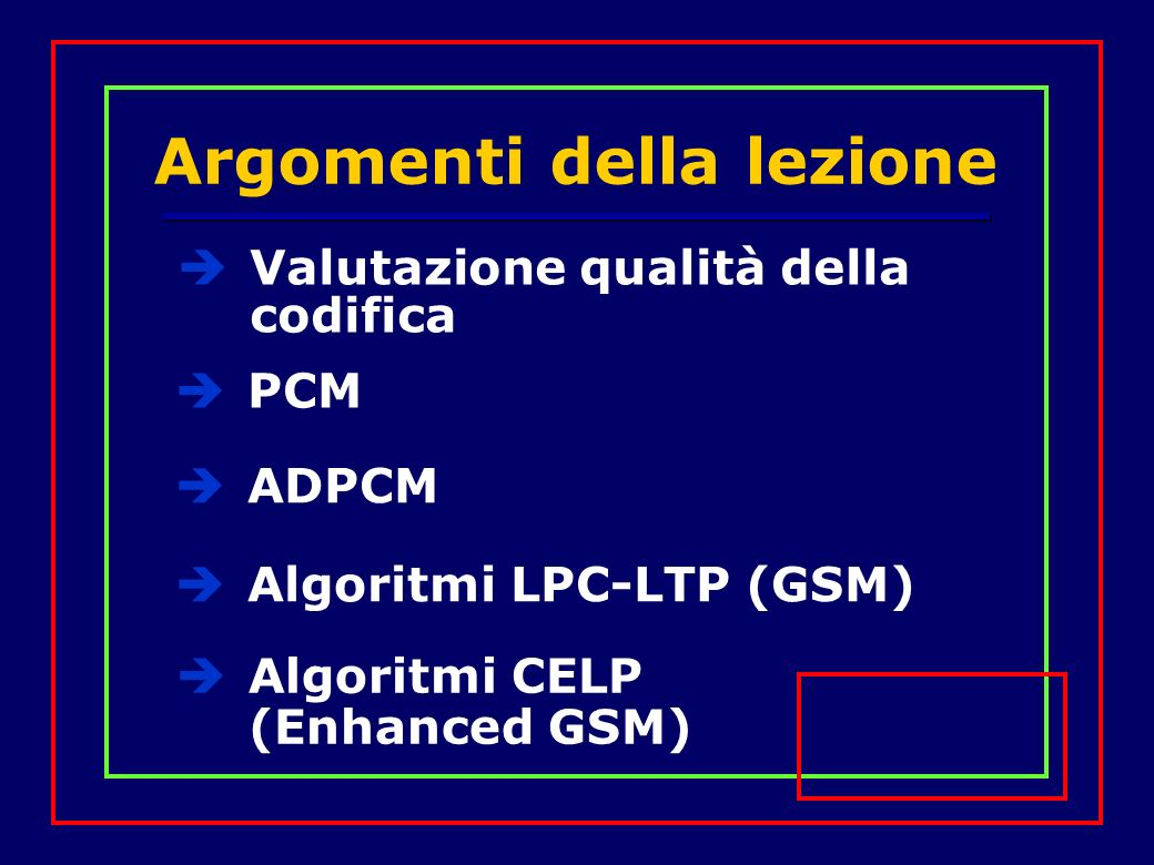Codificatori GSM GSM tradizionale: Codificatore LPC-LTP con RPE GSM Enhanced Full Rate (EFR): Telefonini dual-band e/o posteriori al 1997 13 kbit/s CELP a 12.2 kbit/s