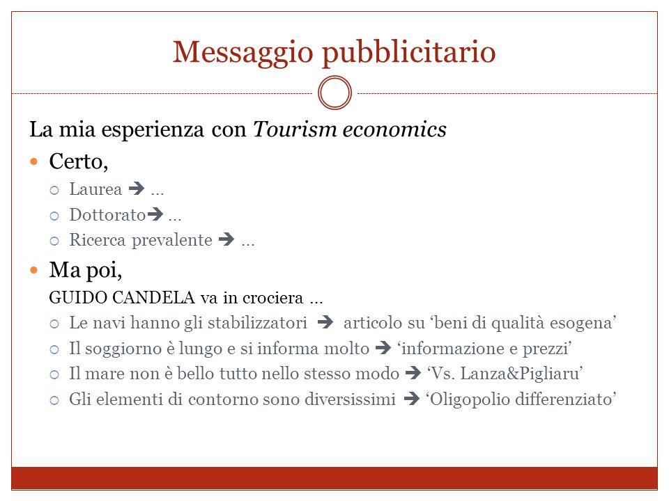 Messaggio pubblicitario La mia esperienza con Tourism economics Certo, Laurea … Dottorato … Ricerca prevalente … Ma poi, GUIDO CANDELA va in crociera