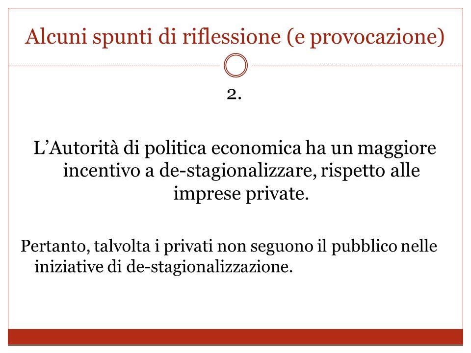 Alcuni spunti di riflessione (e provocazione) 2. LAutorità di politica economica ha un maggiore incentivo a de-stagionalizzare, rispetto alle imprese