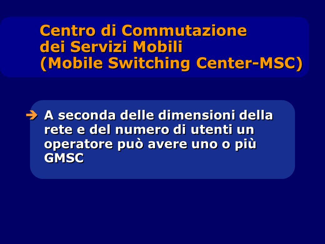 A seconda delle dimensioni della rete e del numero di utenti un operatore può avere uno o più GMSC Centro di Commutazione dei Servizi Mobili (Mobile S