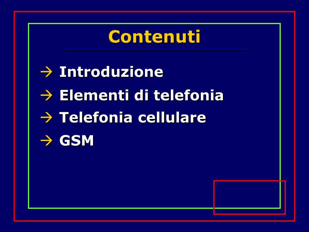 Contenuti Telefonia cellulare Introduzione Elementi di telefonia GSM