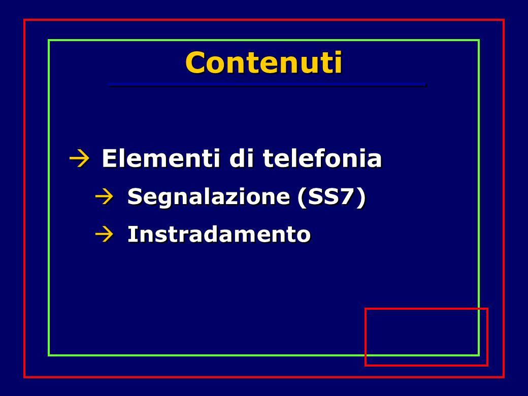 Contenuti Elementi di telefonia Segnalazione (SS7) Instradamento