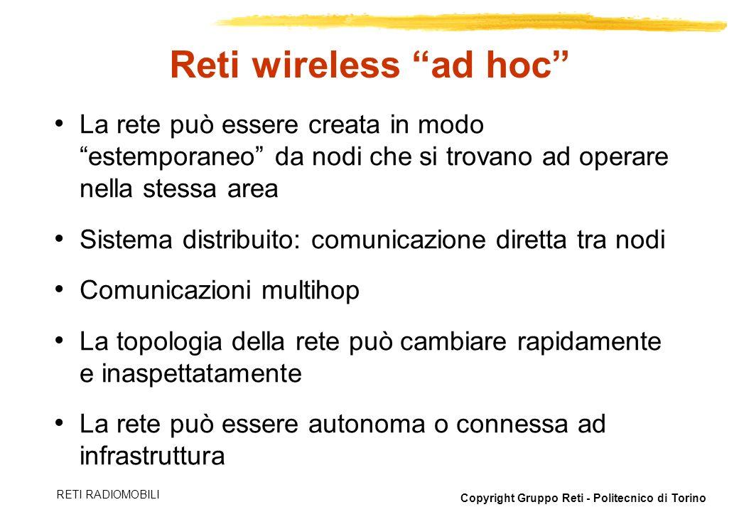 Copyright Gruppo Reti - Politecnico di Torino RETI RADIOMOBILI Reti wireless ad hoc La rete può essere creata in modo estemporaneo da nodi che si trov