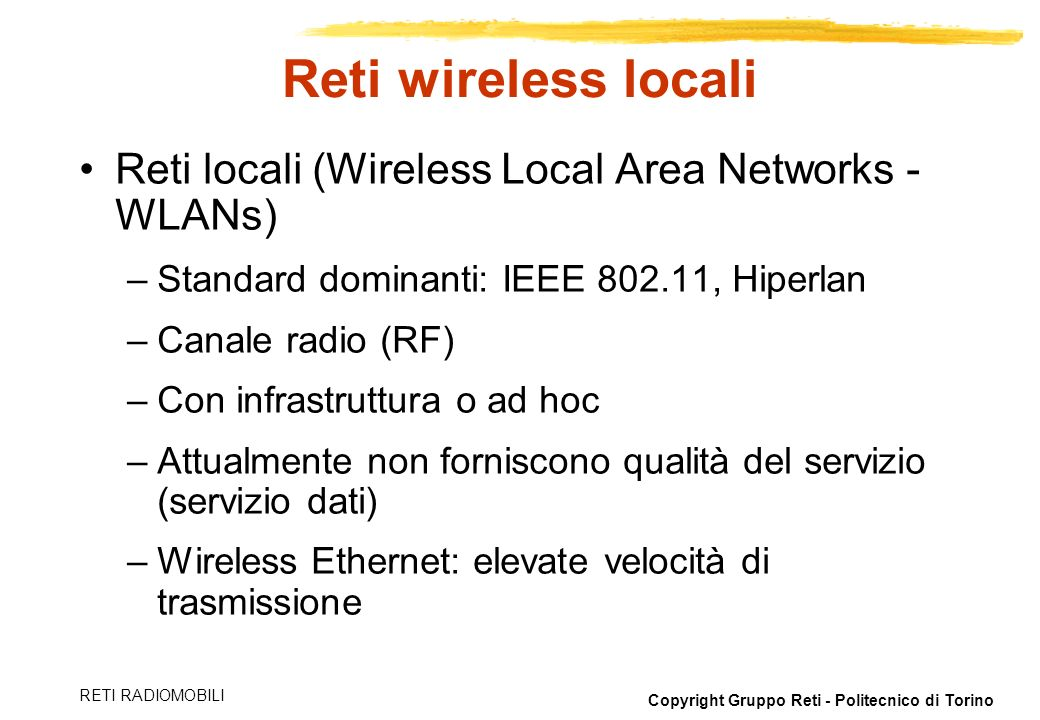 Copyright Gruppo Reti - Politecnico di Torino RETI RADIOMOBILI Reti wireless locali Reti locali (Wireless Local Area Networks - WLANs) –Standard domin