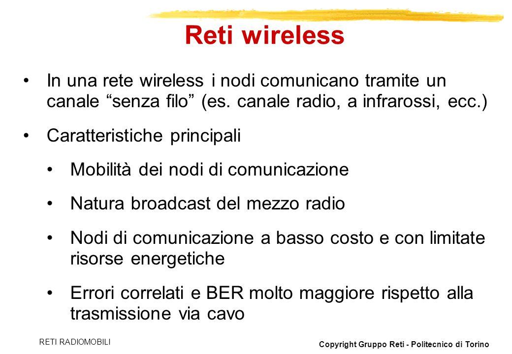 Copyright Gruppo Reti - Politecnico di Torino RETI RADIOMOBILI In una rete wireless i nodi comunicano tramite un canale senza filo (es. canale radio,