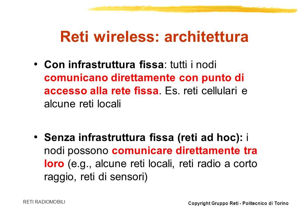 Copyright Gruppo Reti - Politecnico di Torino RETI RADIOMOBILI Reti wireless con punto di accesso fisso Nodo Punto di Accesso Verso una rete con infrastruttura (Gateway o Router) Nodo