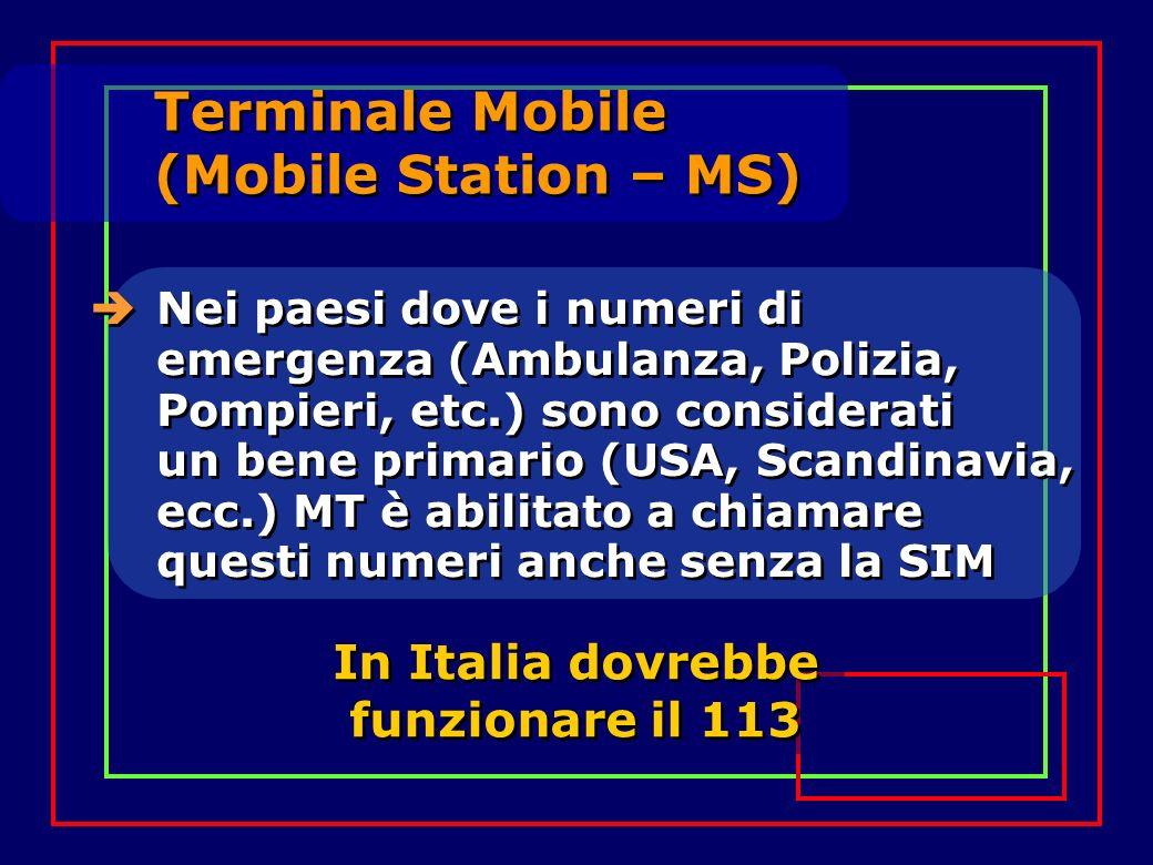 Nei paesi dove i numeri di emergenza (Ambulanza, Polizia, Pompieri, etc.) sono considerati un bene primario (USA, Scandinavia, ecc.) MT è abilitato a chiamare questi numeri anche senza la SIM In Italia dovrebbe funzionare il 113 Terminale Mobile (Mobile Station – MS)