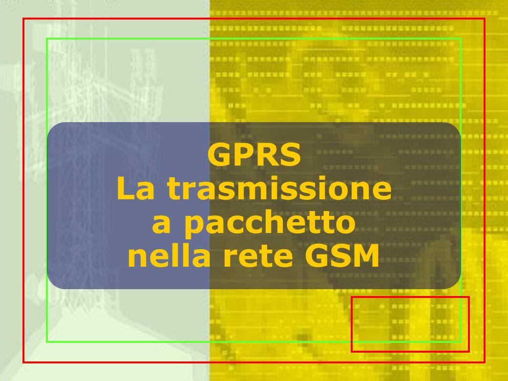 GPRS La trasmissione a pacchetto nella rete GSM