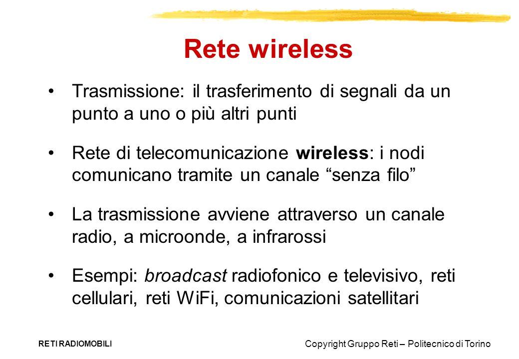 Copyright Gruppo Reti – Politecnico di Torino RETI RADIOMOBILI Trasmissione: il trasferimento di segnali da un punto a uno o più altri punti Rete di t