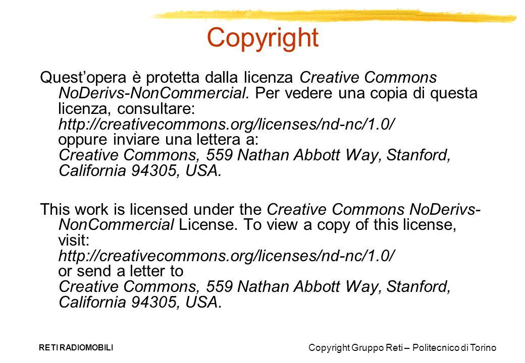 Copyright Gruppo Reti – Politecnico di Torino RETI RADIOMOBILI CDMA Divisione ottenuta tramite codici diversi Occorrono codici ortogonali per evitare interferenza c t f