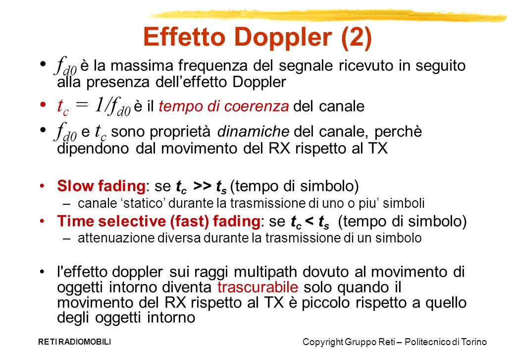 Copyright Gruppo Reti – Politecnico di Torino RETI RADIOMOBILI Effetto Doppler (2) f d0 è la massima frequenza del segnale ricevuto in seguito alla pr