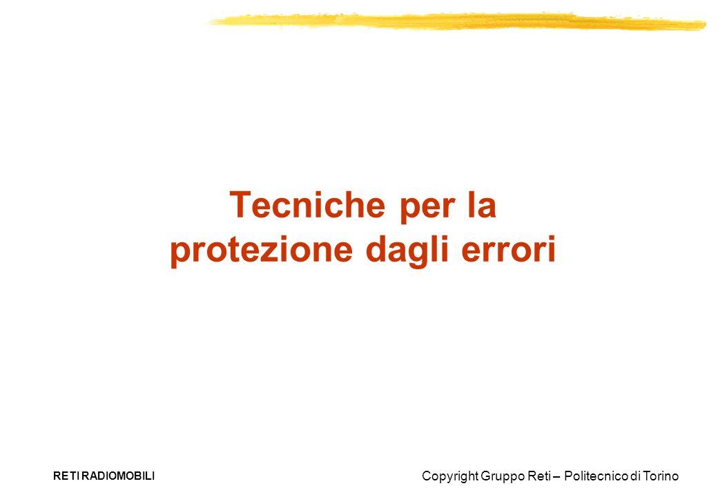 Copyright Gruppo Reti – Politecnico di Torino RETI RADIOMOBILI Tecniche per la protezione dagli errori