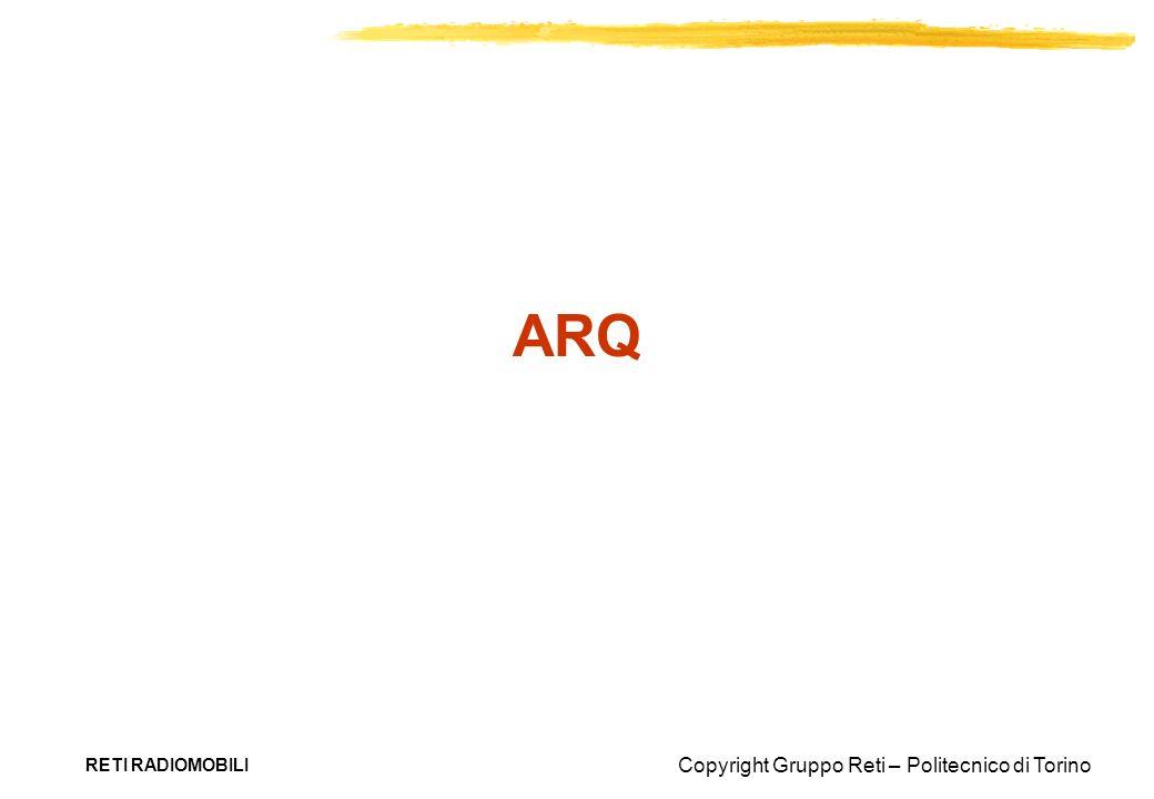 Copyright Gruppo Reti – Politecnico di Torino RETI RADIOMOBILI ARQ