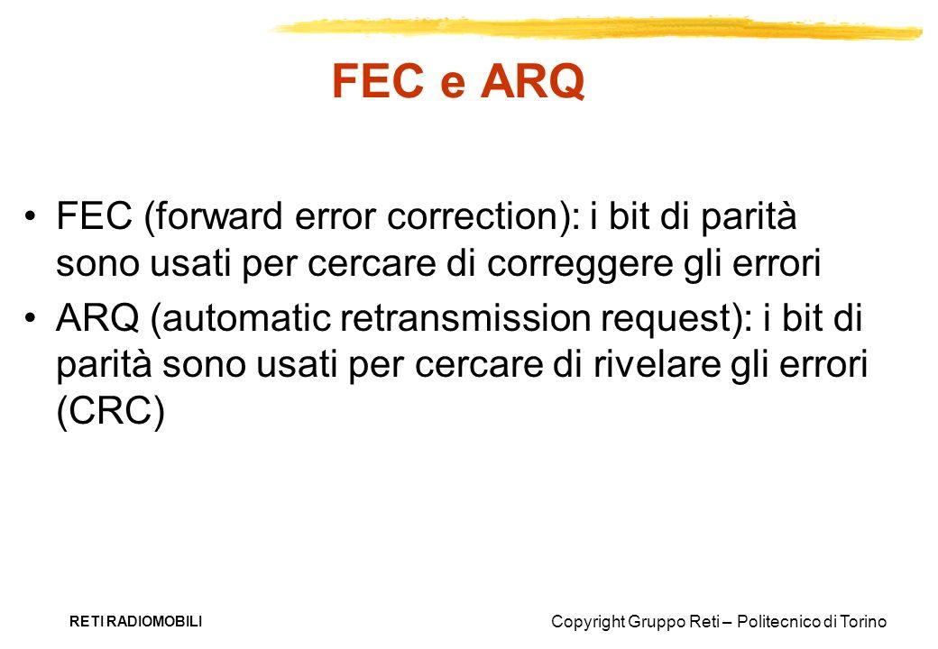 Copyright Gruppo Reti – Politecnico di Torino RETI RADIOMOBILI FEC e ARQ FEC (forward error correction): i bit di parità sono usati per cercare di cor