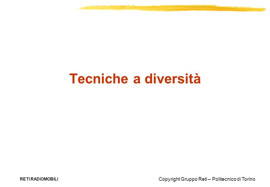 Copyright Gruppo Reti – Politecnico di Torino RETI RADIOMOBILI Tecniche a diversità