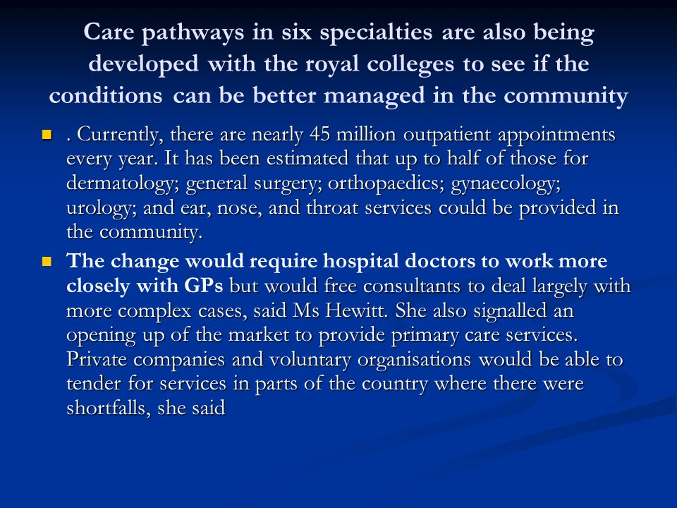 Care pathways in six specialties are also being developed with the royal colleges to see if the conditions can be better managed in the community.