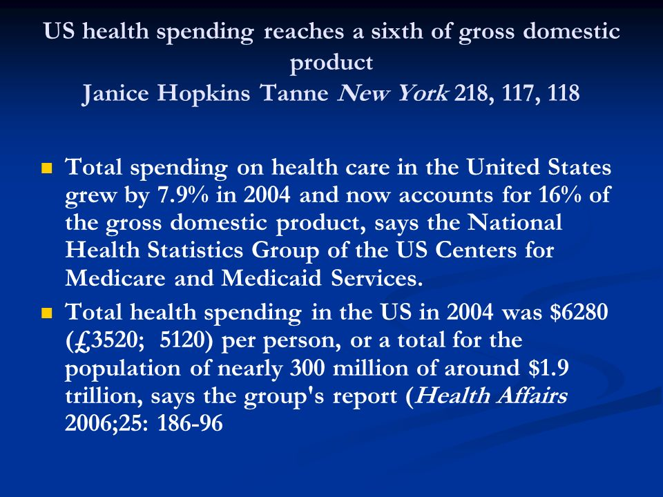 US health spending reaches a sixth of gross domestic product Janice Hopkins Tanne New York 218, 117, 118 Total spending on health care in the United S