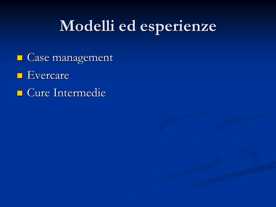 Modelli ed esperienze Case management Case management Evercare Evercare Cure Intermedie Cure Intermedie