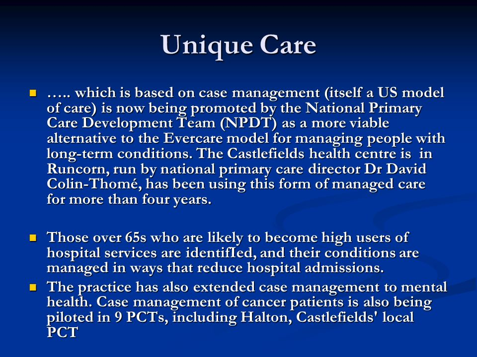 Unique Care ….. which is based on case management (itself a US model of care) is now being promoted by the National Primary Care Development Team (NPD