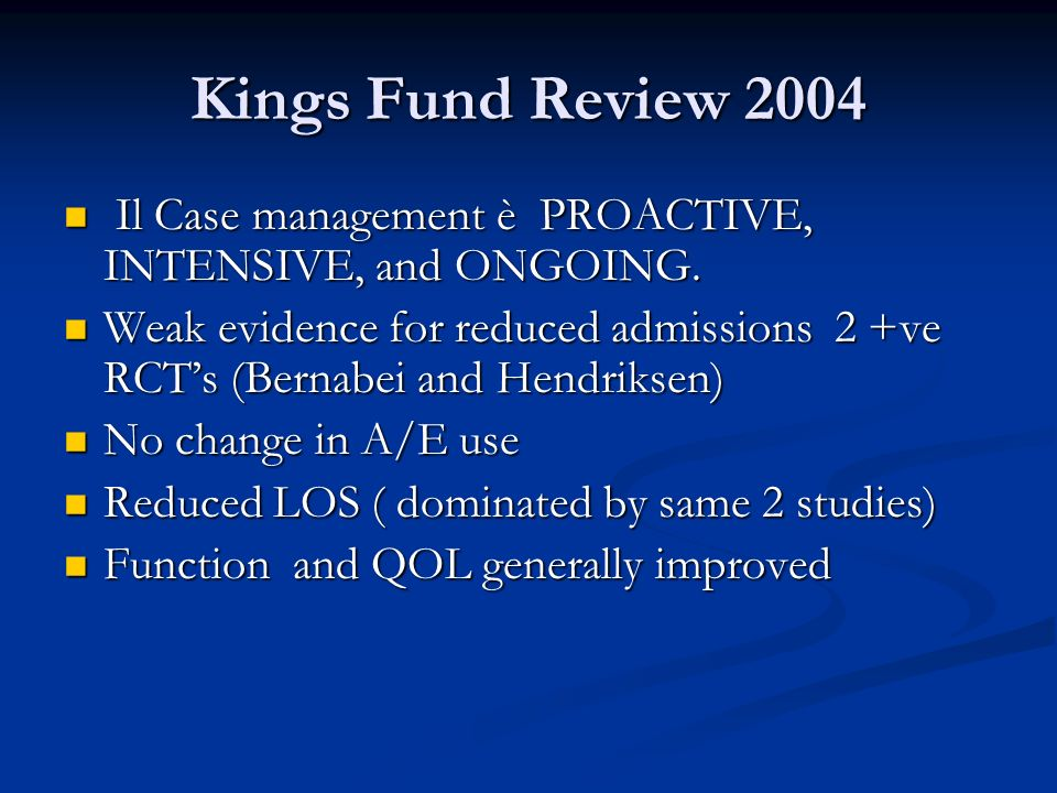 Kings Fund Review 2004 Il Case management è PROACTIVE, INTENSIVE, and ONGOING.