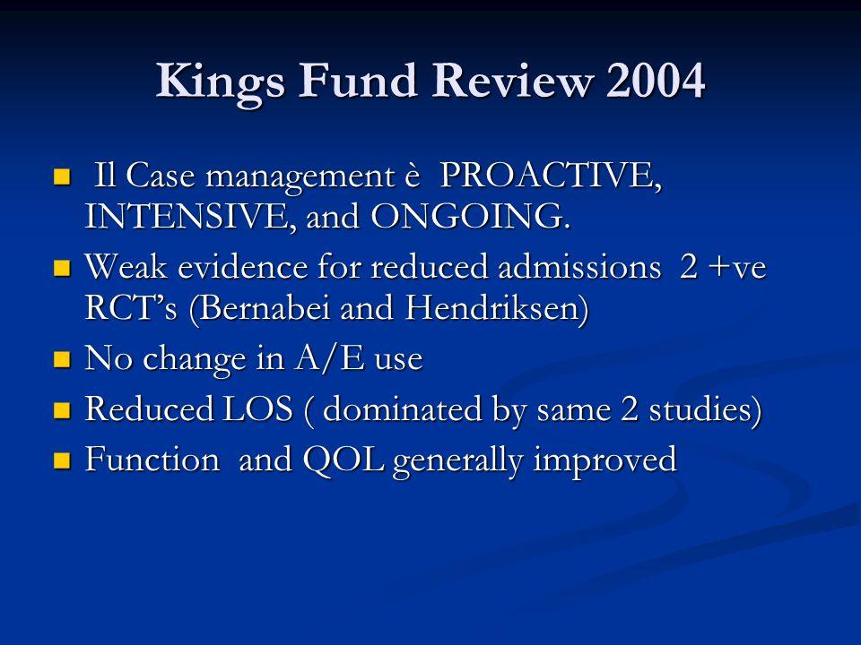 Kings Fund Review 2004 Il Case management è PROACTIVE, INTENSIVE, and ONGOING. Il Case management è PROACTIVE, INTENSIVE, and ONGOING. Weak evidence f