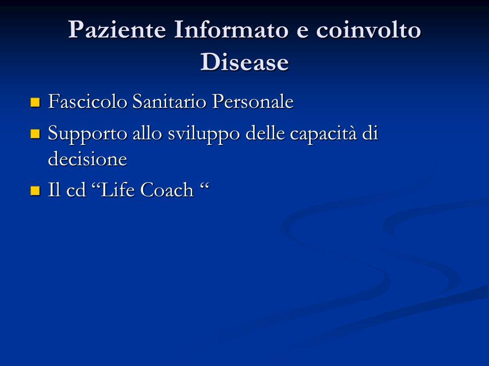 Paziente Informato e coinvolto Disease Fascicolo Sanitario Personale Fascicolo Sanitario Personale Supporto allo sviluppo delle capacità di decisione Supporto allo sviluppo delle capacità di decisione Il cd Life Coach Il cd Life Coach