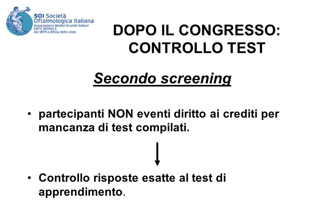 DOPO IL CONGRESSO: CONTROLLO TEST Secondo screening partecipanti NON eventi diritto ai crediti per mancanza di test compilati.