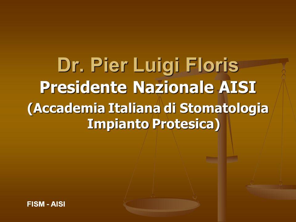 Dr. Pier Luigi Floris Presidente Nazionale AISI (Accademia Italiana di Stomatologia Impianto Protesica) FISM - AISI