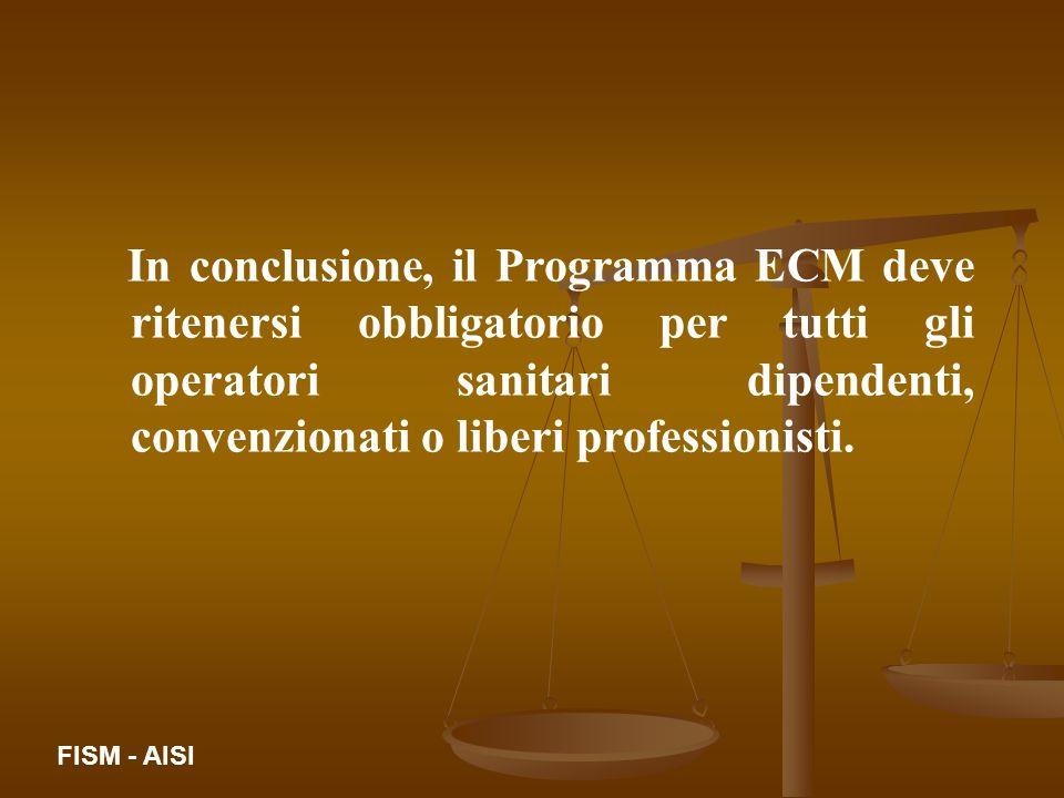 In conclusione, il Programma ECM deve ritenersi obbligatorio per tutti gli operatori sanitari dipendenti, convenzionati o liberi professionisti. FISM