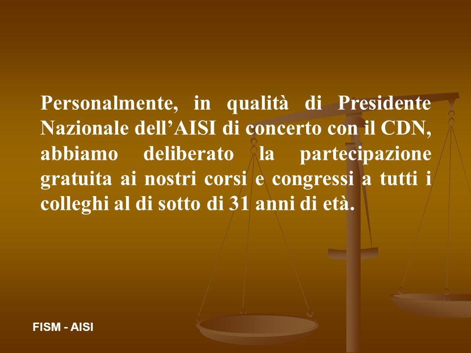 Personalmente, in qualità di Presidente Nazionale dellAISI di concerto con il CDN, abbiamo deliberato la partecipazione gratuita ai nostri corsi e con