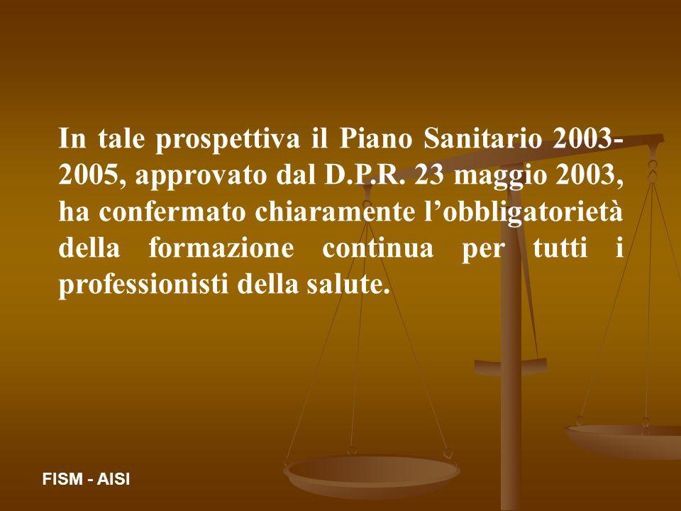 In tale prospettiva il Piano Sanitario 2003- 2005, approvato dal D.P.R. 23 maggio 2003, ha confermato chiaramente lobbligatorietà della formazione con
