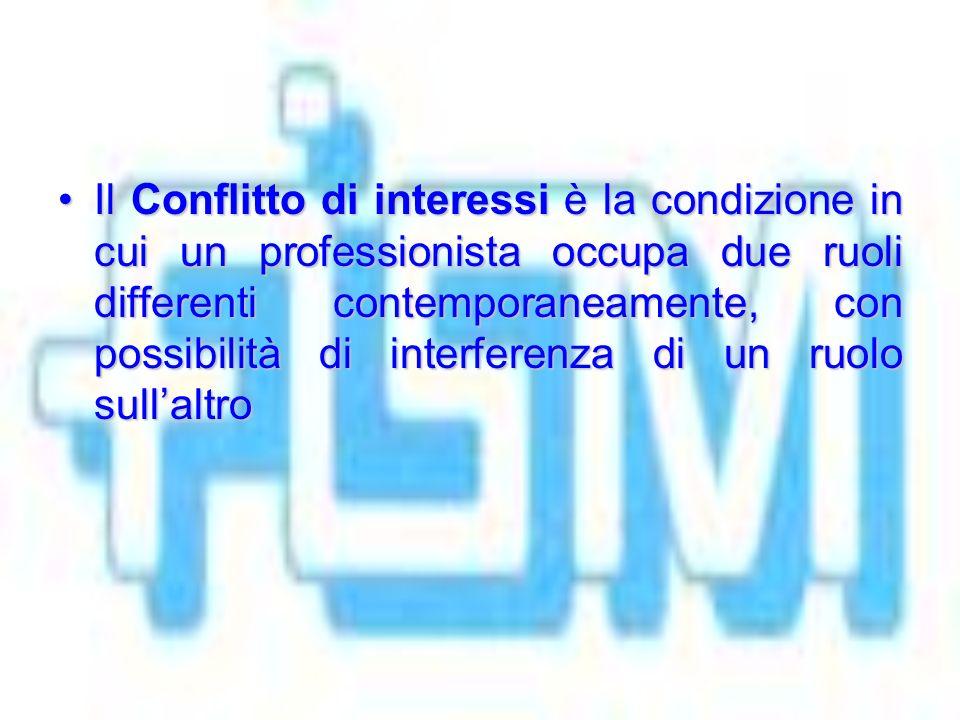 Il Conflitto di interessi è la condizione in cui un professionista occupa due ruoli differenti contemporaneamente, con possibilità di interferenza di un ruolo sullaltroIl Conflitto di interessi è la condizione in cui un professionista occupa due ruoli differenti contemporaneamente, con possibilità di interferenza di un ruolo sullaltro