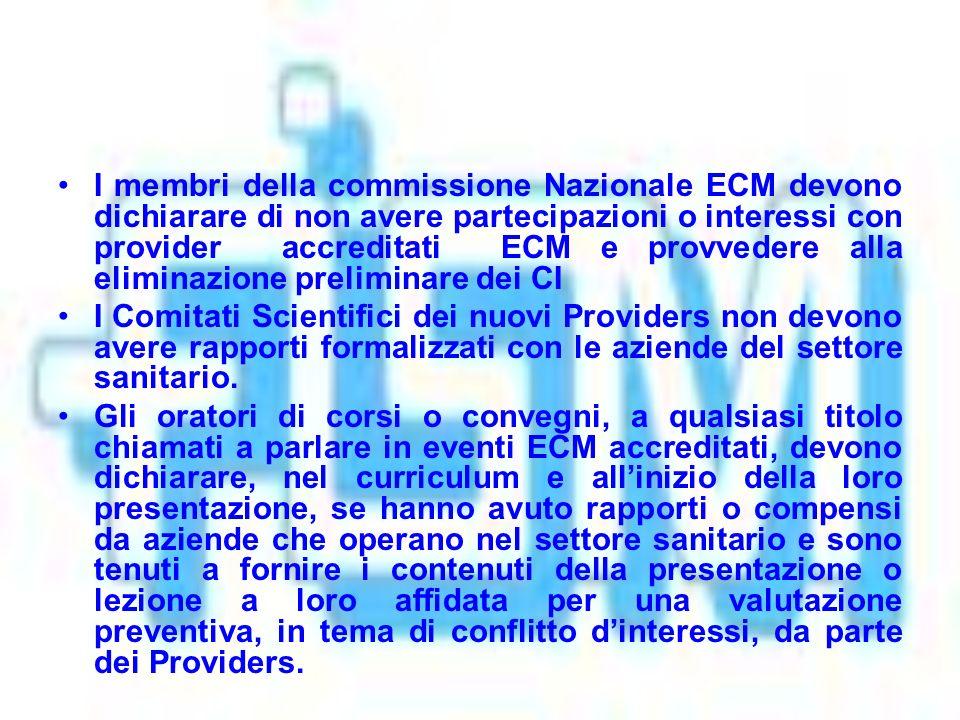 I membri della commissione Nazionale ECM devono dichiarare di non avere partecipazioni o interessi con provider accreditati ECM e provvedere alla eliminazione preliminare dei CI I Comitati Scientifici dei nuovi Providers non devono avere rapporti formalizzati con le aziende del settore sanitario.