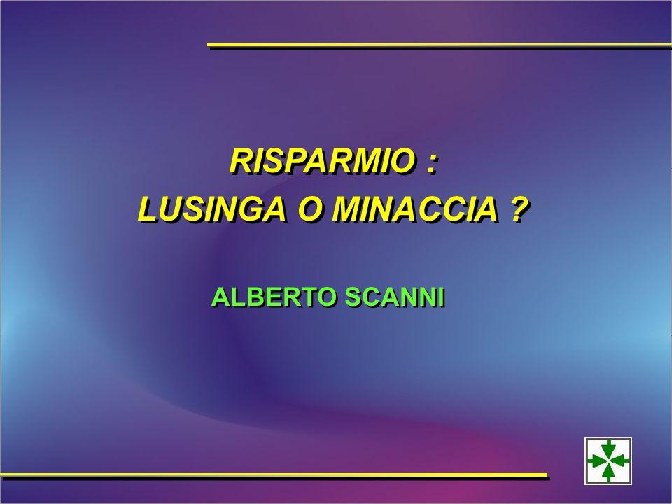 ALBERTO SCANNI RISPARMIO : LUSINGA O MINACCIA RISPARMIO : LUSINGA O MINACCIA